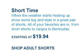 Short Time STARTING AT $19.94 | SHOP ADULT SHORTS