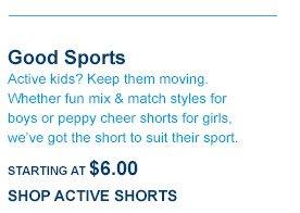 Good Sports STARTING AT $6.00 | SHOP ACTIVE SHORTS