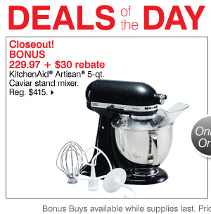 Deals of the Day Today Only! Closeout! BONUS 229.97 + $30 rebate. KitchenAid® Artisan® 5-qt. Caviar stand mixer. Reg. $415. Shop now.