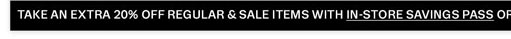 Extra 20% off regular & sale items with In-Store Savings Pass