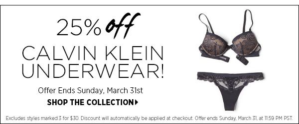 25% Off Calvin Klein Underwear! Offer ends Sunday, March 31st at 11:59 pm EST. Shop the collection >>