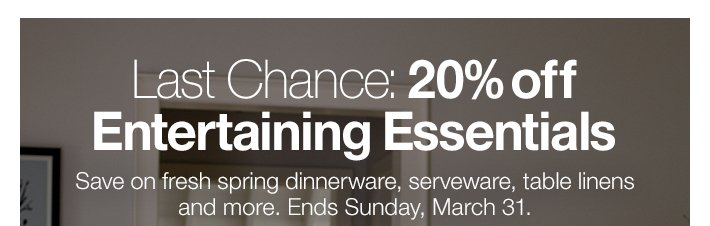 Last Chance: 20% off Entertaining  Essentials