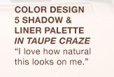 """COLOR DESIGN 5 SHADOW & LINER PALETTE IN TAUPE CRAZE 