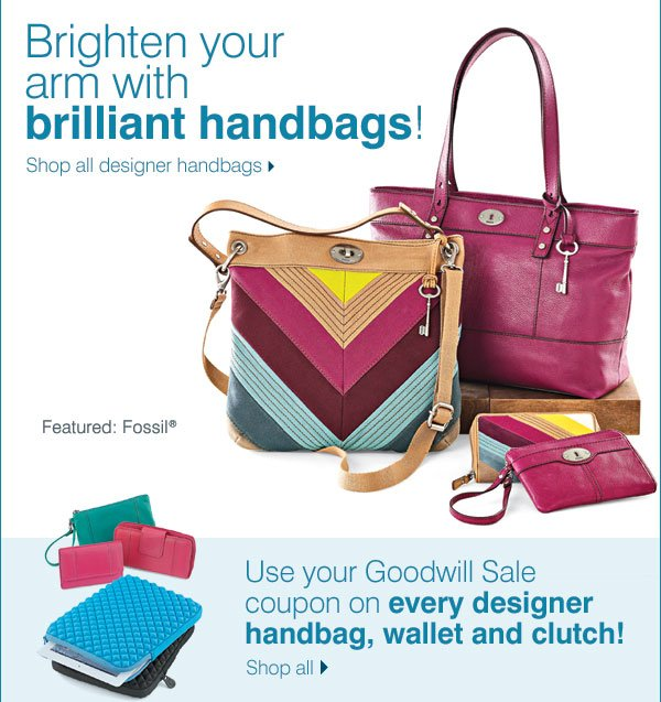 Brighten your arm with brilliant handbags! Shop all designer handbags Featured: Fossil® - Use your Goodwill Sale  coupon on every designer handbag, wallet and clutch! Shop all.