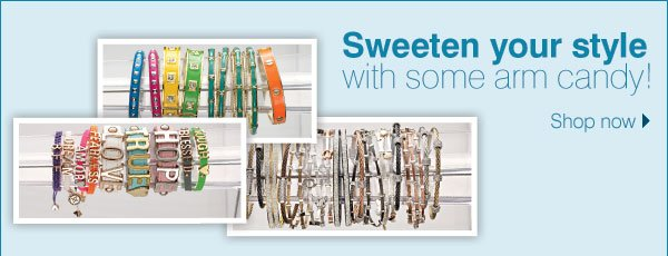 Sweeten your style with some arm candy! Shop now
