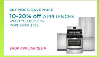 BUY MORE, SAVE MORE | 10-20% off APPLIANCES WHEN YOU BUY 2 OR MORE OVER $399 | SHOP APPLIANCEs