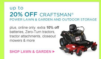up to 20% OFF CRAFTSMAN(R) POWER LAWN & GARDEN AND OUTDOOR | SHOP LAWN & GARDEN