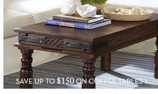 SAVE UP TO $150 ON COFFEE TABLES