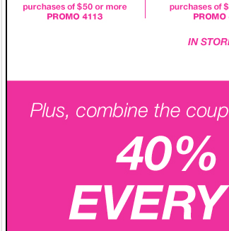 EVERYTHING IS 40% OFF AND COMBINABLE WITH YOUR NEW COUPON!