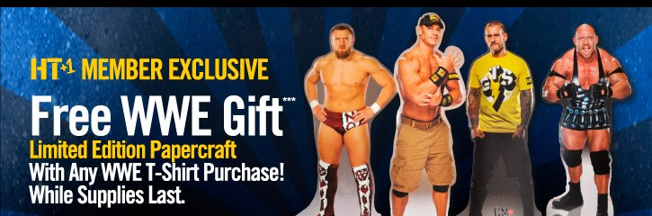 HT+1 MEMBER EXCLUSIVE FREE WWE GIFT*** LIMITED EDITION PAPERCRAFT WITH ANY WWE T-SHIRT PURCHASE! WHILE SUPPLIES LAST.