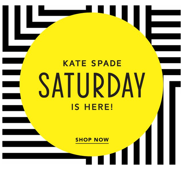 kate spade SATURDAY is here. shop now.