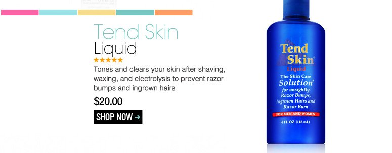 Tend Skin – Liquid Tones and clears your skin after shaving, waxing, and electrolysis to prevent razor bumps and ingrown hairs  $20.00 Shop Now>>