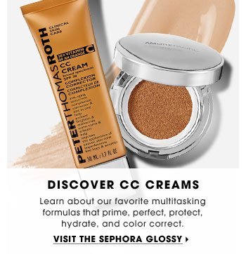 Discover CC Creams. Learn about our favorite multitasking formulas that prime, perfect, protect, hydrate, and color correct. Visit The Sephora Glossy
