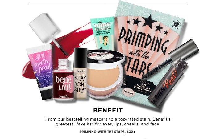 BENEFIT. From our bestselling mascara to a top-rated stain, Benefit's greatest fake its for eyes, lips, cheeks, and face. new .exclusive. Primping With The Stars, $32