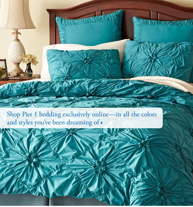 Shop Pier 1 bedding exclusively online-in all the colors and styles you've been dreaming of