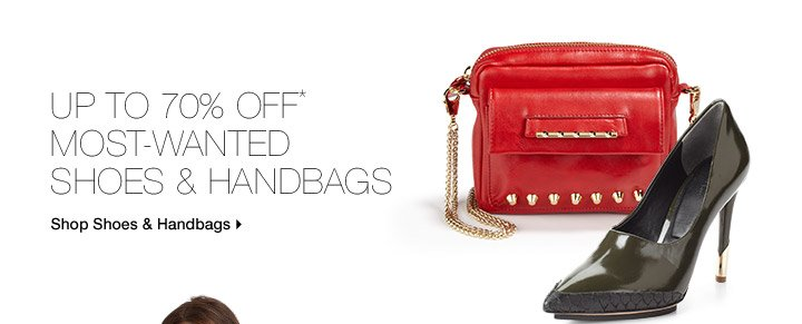 Up To 70% Off* Most-Wanted Shoes & Handbags