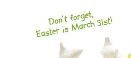 Don't forget, Easter is March 31st!