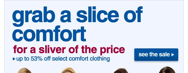grab a slice of comfort for a sliver of the price - up to 53% off select comfort clothing
