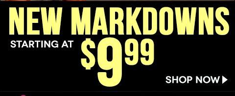 New Markdowns starting at $9.99