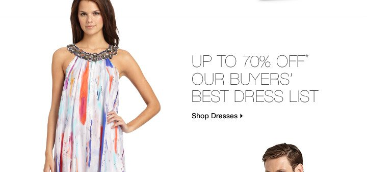 Up To 70% Off* Our Buyers' Best Dress List