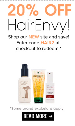 20% Off HairEnvy! Get all your hair care and styling essentials from HairEnvy.com and save! Enter code HAIR2 at checkout to redeem.* *Some brand exclusions apply Shop Now>>