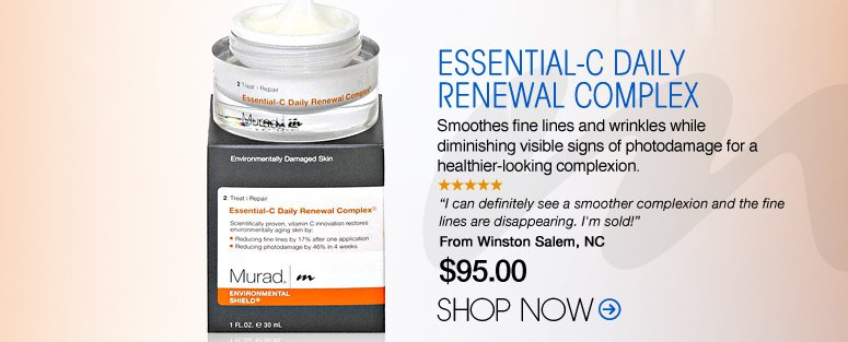 "Murad – Essential-C Daily Renewal Complex Smoothes fine lines and wrinkles while diminishing visible signs of photodamage for a healthier-looking complexion. ""I can definitely see a smoother complexion and the fine lines are disappearing. I'm sold!"". – Winston Salem, NC Shop Now>>"