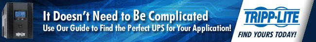 Tripplite - It Doesn't Need to Be Complicated. Use Our Guide to Find the Perfect UPS for Your Application!