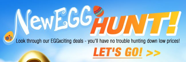 NewEGG HUNT! Look through our EGGxciting deals - you'll have no trouble hunting down low prices! LET'S GO!
