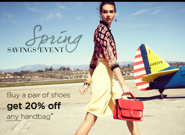 Spring Savings Event - Buy a pair of shoes, get 20% off any handbag!