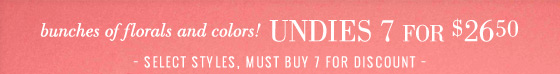 bunches of florals and colors! Undies 7 For $26.50 | Select Styles, Must Buy 7 For Discount