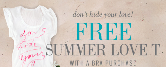 don't hide your love! | Free Summer Love T With A Bra Purchase