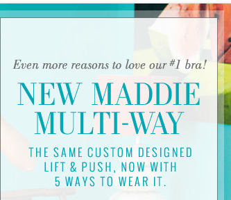 Even more reasons to love our #1 bra! | New Maddie Multi-Way | The Same Custom Designed Lift & Push, Now With 5 Ways To Wear It.
