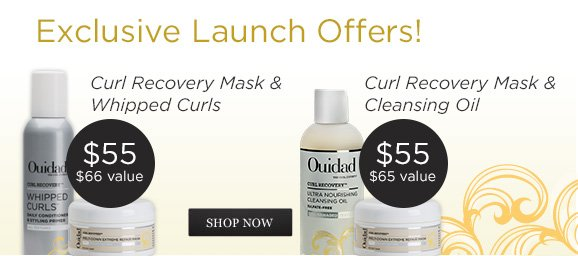 Exclusive Launch Offers! Curl Recovery Mask & Whipped Curls $55. Curl Recovery Mask & Cleansing Oil $55. SHOP NOW
