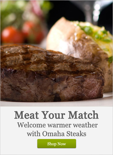 Meat Your Match: Welcome warmer weather with Omaha Steaks - Shop Now