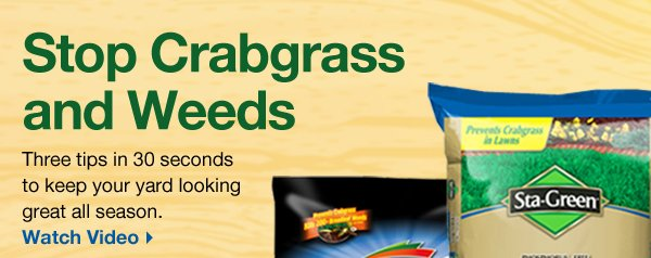 Now's the time:stop crabgrass and weeds. Three tips in 30 seconds to keep your yard looking great all season-Watch video.