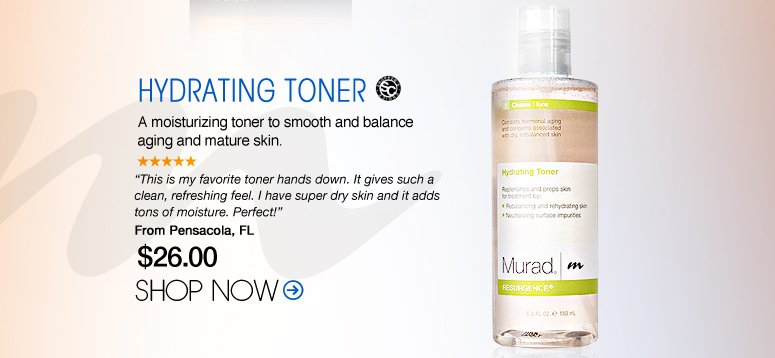 "Shopper's Choice Murad – Hydrating Toner A moisturizing toner to smooth and balance genetically aging and mature skin. ""This is my favorite toner hands down. It gives such a clean, refreshing feel. I have super dry skin and it adds tons of moisture. Perfect!"" – Pensacola, FL Shop Now>>"