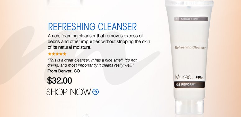 "Murad – Refreshing Cleanser A rich, foaming cleanser that removes excess oil, debris and other impurities without stripping the skin of its natural moisture. ""This is a great cleanser. It has a nice smell, it's not drying, and most importantly it cleans really well."" – Denver, CO Shop Now>>"