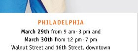 PHILADELPHIA: March 29th from 9am-3pm and March 30th from 12pm-7pm. Walnut Street and 16th Street, downtown