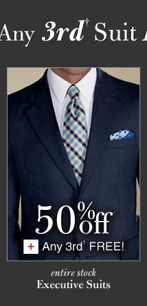 Executive Suits - 50% Off* PLUS Any 3rd† Free