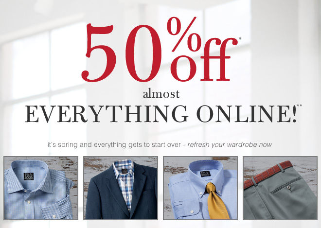 50% Off* Almost Everything Online!**