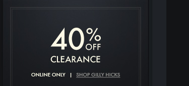 40% CLEARANCE ONLINE ONLY | SHOP GILLY HICKS