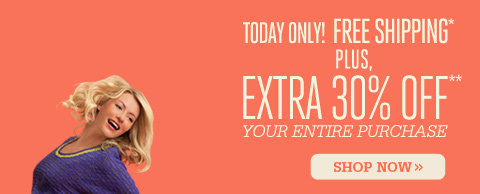 Today Only! Free Shipping Plus Extra 30% Off Your Entire Purchase