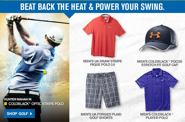 BEAT BACK THE HEAT AND POWER YOUR SWING. SHOP GOLF