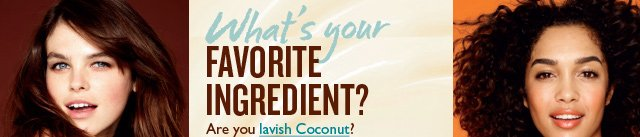 What's your favorite ingredient? Are you lavish Coconut?