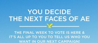 You Decide The Next Faces Of AE | The final week to vote is here & it's all up to you to tell us who you want in our next campaign!