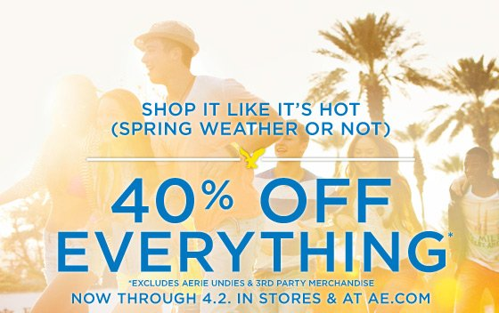 Shop It Like It's Hot (Spring Weather Or Not) | 40% Off Everything* | *Excludes Aerie Undies & 3rd Party Merchandise | Now Through 4.2. In Stores & At AE.com