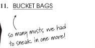 BUCKET BAGS. So many musts we had to sneak in one more!