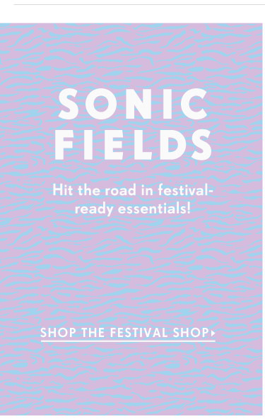 Hit the road in festival-ready essentials!