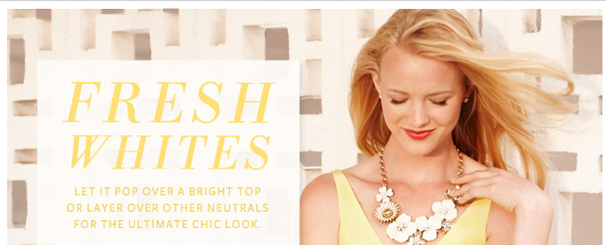 Fresh Whites - Let it pop over a bright top or layer over other neutrals for the ultimate chic look.