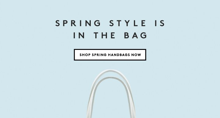 What better way to ring in spring than with a brand new bag? Shop the season's newest and best now.